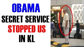 Obama Secret Service Stopped Us in KL