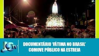 Documentário 'Fátima no Brasil' comove público na estreia - JCTV 10/05/2017