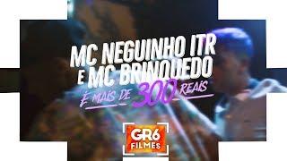 MC Brinquedo e MC Neguinho ITR - É Mais de 300 Reais (GR6 Filmes) DJ KR3