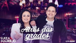 Luiza e Maurílio - Atrás das Grades - DVD Luiza e Maurílio Ao Vivo #LuizaeMaurilioAoVivo