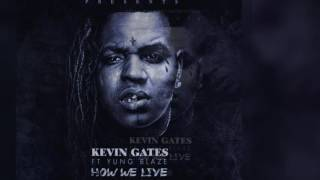 Kevin Gates: How We Live Feat. Yung Blaze
