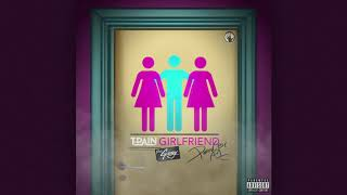 T-Pain - Girlfriend (feat. G-Eazy)