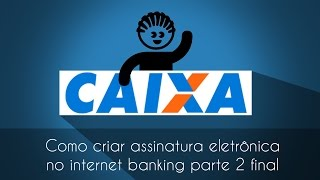 Como desbloquear  assinatura eletrônica caixa econômica federal  internet banking  parte 2 final