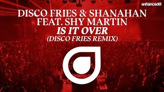 Disco Fries & Shanahan feat. Shy Martin - Is It Over (Disco Fries Remix) [OUT NOW]