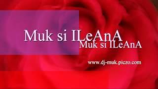 Muk si ILeAnA - Dragoste si chin