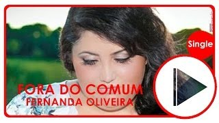 Fernanda Oliveira | Fora do comum | (LetraºOficial)