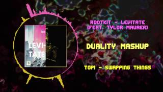 Rootkit - Levitate (feat. Tylor Maurer) VS Topi - Swapping Things ~ [Duality Mashup]