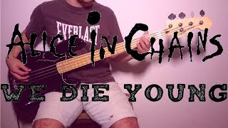 Alice in Chains - We Die Young  Bass Cover