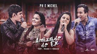 Ph e Michel - Amizade De Ex - Part. Maiara e Maraísa (DVD Nova História)