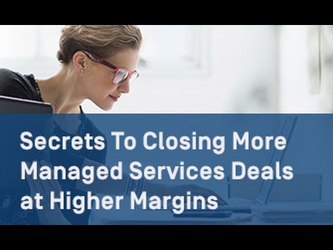 Secrets to Closing More Managed Services Deals with Higher Margins 20170209 1602 1