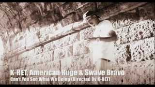 K-RET, American Ruge & Swave Bravo - CAN'T YOU SEE WHAT WE DOING (MUSIC VIDEO)
