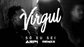 Virgul- Só Eu Sei (Arpi Remix)