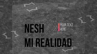 Nesh - Mi realidad