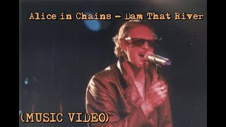 Alice in Chains - Dam That River (MUSIC VIDEO)