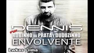 Dennis DJ Ft. Robinho da Prata e Duduzinho - Envolvente (Com LETRA)