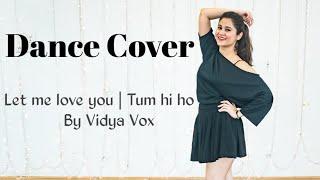 | Let me love you | Tum hi ho |Dance cover | Vidya Vox | Choreography by Tapeshwari Grewal (Tashi )