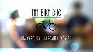 Ana Carolina - Garganta (Cover - The Bike Duo)