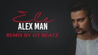 ALEX MAN - Ele (Remix by OT BEATZ)