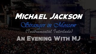Michael Jackson | Stranger in Moscow (INSTRUMENTAL INTERLUDE) - An Evening with MJ (2003) [FAN MADE]