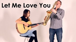 Let Me Love You - Saxophone & Guitar Cover - BriansThing & Anna Sentina