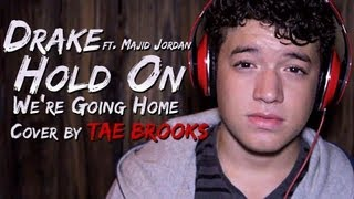 Drake - Hold On We're Going Home ft. Majid Jordan - Cover by Tae Brooks