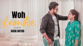 Woh Lamhe  | Arun Mitra Feat. Shreyasi & Avijit  | COVER