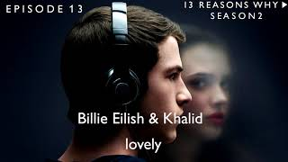 Billie Eilish & Khalid - lovely (13 Reasons Why Soundtrack) (S02xE13)