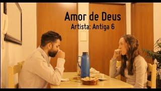 Antiga 6 - Amor de Deus (Videoclipe)