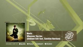 Official - Neelix - Wherever You Are (Ambient Edit feat Caroline Harrison)