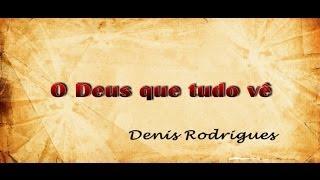 O Deus que tudo vê. Denis Rodrigues