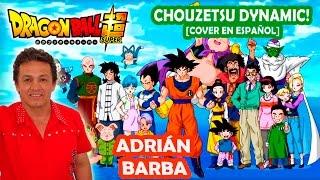Adrián Barba - Chozetsu Dynamic (Dragon Ball Super OP versión full) cover en españolc