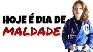 HOJE É DIA DE MALDADE - JIU JITSU