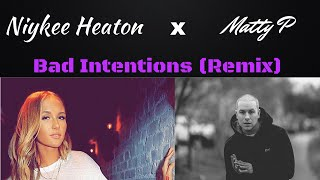 Niykee Heaton ft. Matty P - Bad Intentions (Remix)