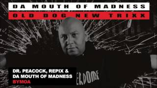 Dr. Peacock, Repix & Da Mouth of Madness - BYMOA