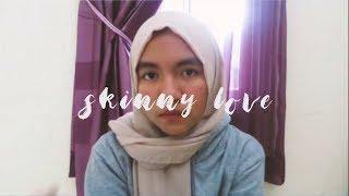 — Birdy, Skinny Love.