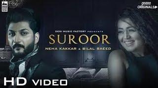 Suroor - Neha Kakkar & Bilal Saed | Official Video