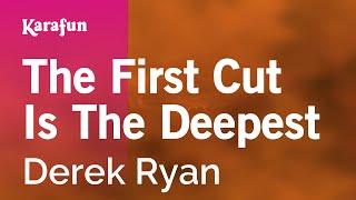 Karaoke The First Cut Is The Deepest - Derek Ryan *