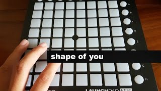 Shape of you - Launchpad mini cover + project file