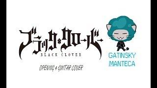 BLACK CLOVER OP 4   GUITAR COVER GATINSKY MANTECA