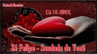 Zé Felipe ❤ Saudade de Você ❤