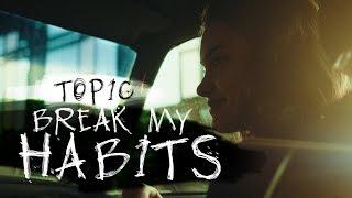 TOPIC - BREAK MY HABITS (OFFICIAL VIDEO) 4K