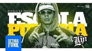MC Lan - Escola da Putaria - Verbo Fuder (Prod. Lan RW e DJ G Beats)