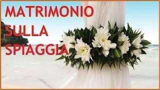 8ae2487bd312 Matrimonio in spiaggia - YouTube