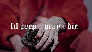 lil peep - pray i die lyrics