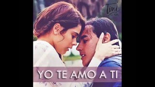 Yo te amo a ti (Letra) Tini Stoessel ft Jorge Blanco