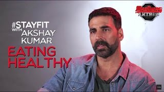 Stay Fit With Akshay Kumar - Eating Healthy