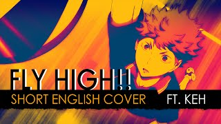 Fly High!! (short ver.) | Haikyuu!! Opening (English Cover by KEH)
