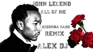 John Legend - All Of Me (DJ AleXxX Kizomba Saxo Remix)