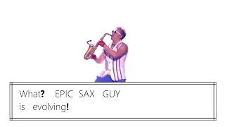 Epic Sax Guy is Evolving...