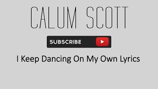 I Keep Dancing On My Own Lyrics- Callum Scott